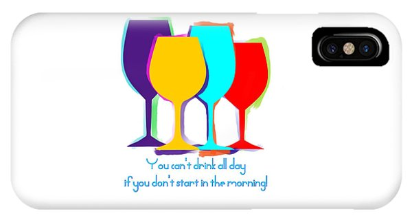 iPhone Case - You Can't Drink All Day... by Julie McCall