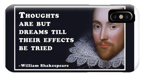 Thought iPhone Case - Thoughts Are But Dreams Till Their Effects Be Tried  #shakespeare #shakespearequote by TintoDesigns