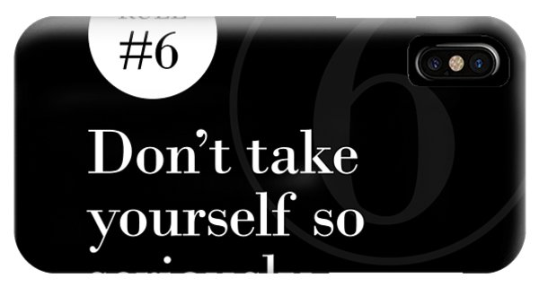 Rule #6 - Don't Take Yourself So Seriously - White On Black IPhone Case