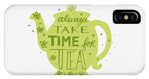 Always Take Time For Tea IPhone Case