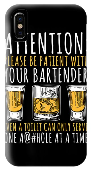 Toilet Humor iPhone Case - Attention Please Be Patient With Your Bartender Even A Toilet Can Only Serve One Ahole At A Time by Passion Loft