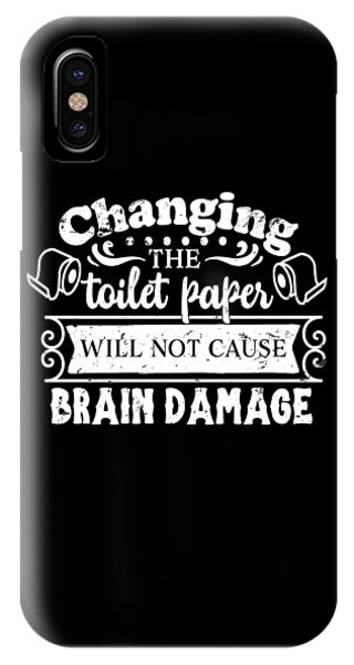 Toilet Humor iPhone Case - Changing The Toilet Paper Won't Cause Brain Damage by Valerie Garner