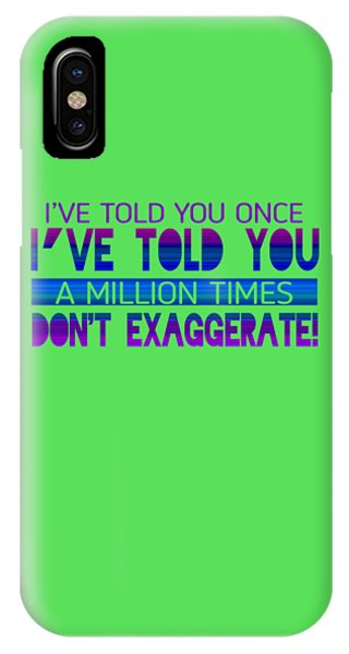 Don't Exaggerate IPhone Case