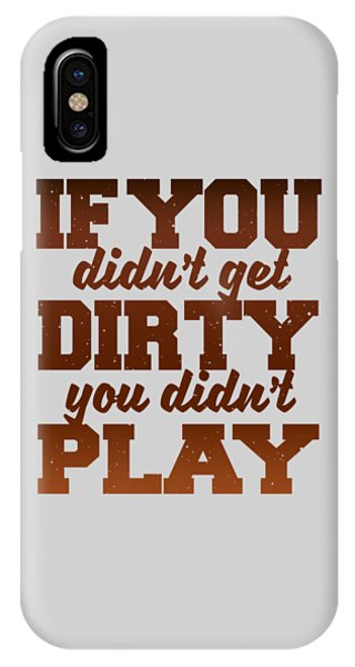 Get Dirty IPhone Case