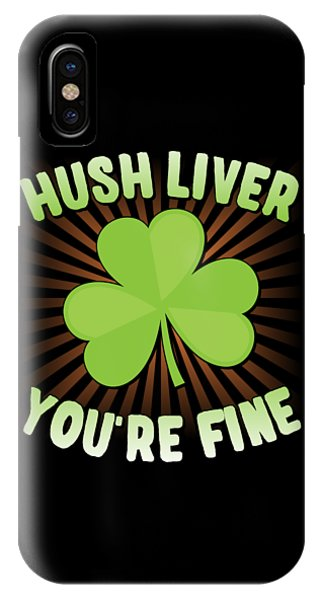 St. Patricks Day iPhone Case - Hush Liver Youre Fine St Patricks Day by Flippin Sweet Gear