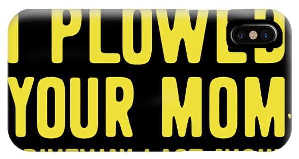 I Plowed Your Moms Driveway Last Night Plow Truck Driver IPhone Case
