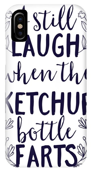 Toilet Humor iPhone Case - I Still Laugh When The Ketchup Bottle Farts by Passion Loft