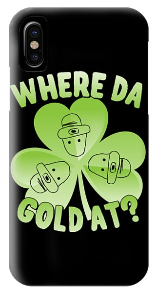 St. Patricks Day iPhone Case - I Wanna Know Where Da Gold At by Flippin Sweet Gear