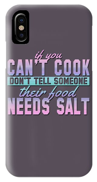 If You Can't Cook IPhone Case