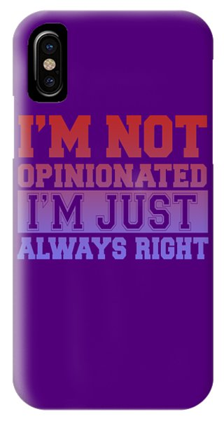 I'm Not Opinionated IPhone Case