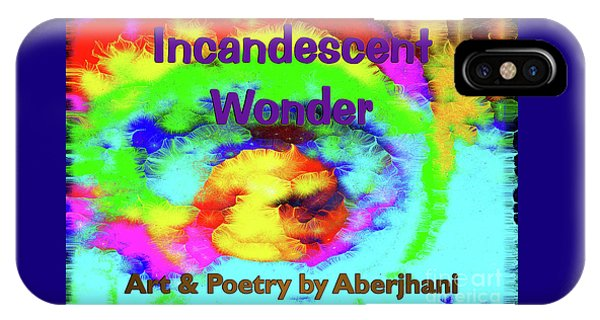 IPhone Case featuring the mixed media Incandescent Wonder - Art And Poetry By Aberjhani Book Cover by Aberjhani