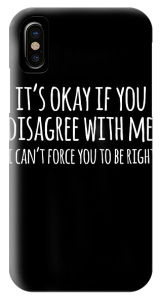 Its Okay If You Disagree With Me IPhone Case