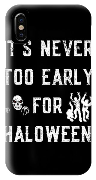Never Too Early For Halloween IPhone Case