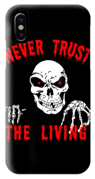 Never Trust The Living Halloween IPhone Case