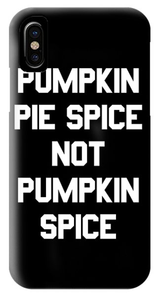 Pumpkin Pie Spice Not Pumpkin Spice IPhone Case