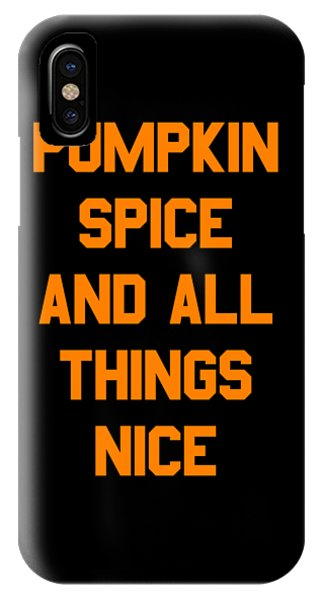 Pumpkin Spice And All Things Nice IPhone Case