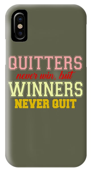 Quitters Never Quit IPhone Case