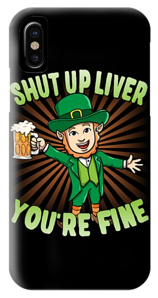 St. Patricks Day iPhone Case - Shut Up Liver Youre Fine Leprechaun Beer Drinking St Patricks Day by Flippin Sweet Gear