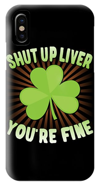 St. Patricks Day iPhone Case - Shut Up Liver Youre Fine St Patricks Day by Flippin Sweet Gear
