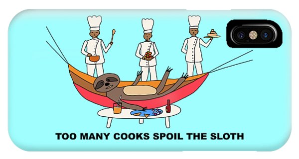 Too Many Cooks Spoil The Sloth IPhone Case