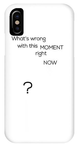 What's Wrong With This Moment Right Now - White IPhone Case
