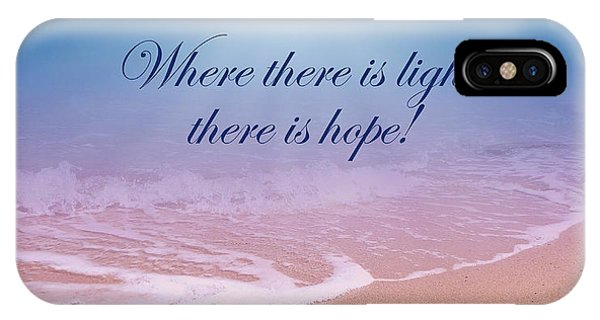 Where There Is Light There Is Hope IPhone Case