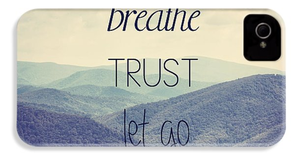 Breathe Trust Let Go IPhone 4 / 4s Case by Kim Hojnacki