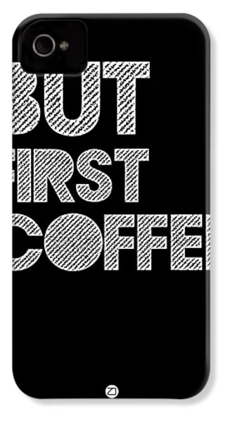 But First Coffee Poster 2 IPhone 4 / 4s Case by Naxart Studio