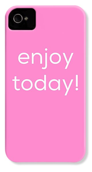 Enjoy Today IPhone 4 / 4s Case by Kim Fearheiley