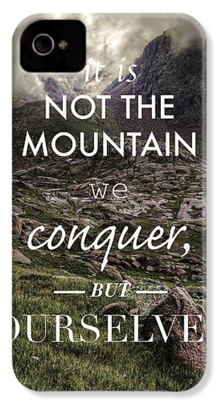 It Is Not The Mountain We Conquer But Ourselves IPhone 4 Case