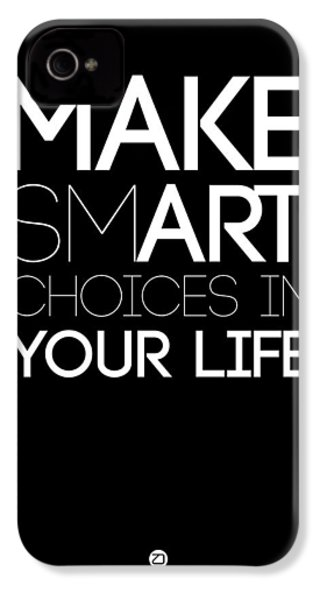 Make Smart Choices In Your Life Poster 2 IPhone 4 Case by Naxart Studio