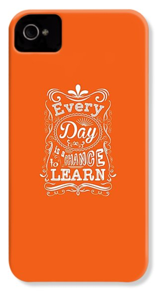 Every Day Is A Chance To Learn Motivating Quotes Poster IPhone 4 / 4s Case by Lab No 4