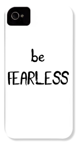 Be Fearless IPhone 4 Case by Emiliano Deificus
