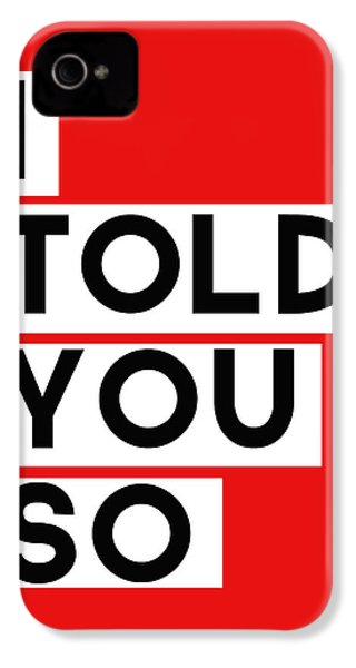I Told You So IPhone 4 Case by Linda Woods