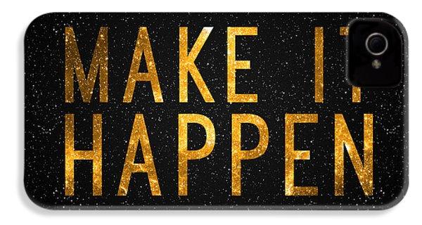 Make It Happen IPhone 4 / 4s Case by Taylan Apukovska