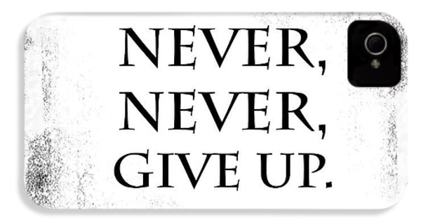 Never Never Never Give Up Quote IPhone 4 Case