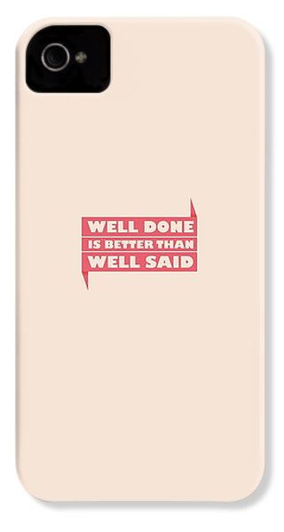 Well Done Is Better Than Well Said -  Benjamin Franklin Inspirational Quotes Poster IPhone 4s Case by Lab No 4 - The Quotography Department