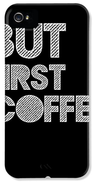 But First Coffee Poster 2 IPhone 5 Case by Naxart Studio