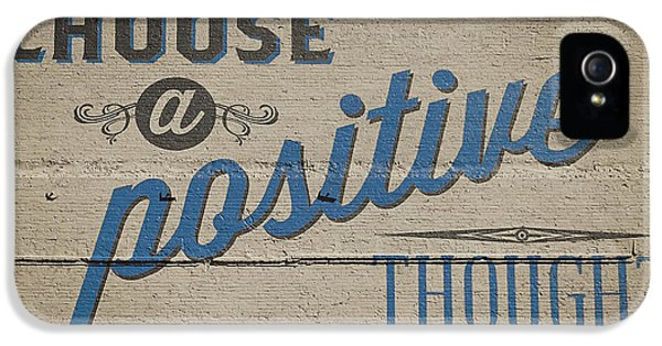 Choose A Positive Thought IPhone 5 Case by Scott Norris