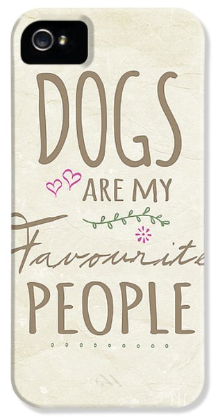 Dogs Are My Favourite People  - British Version IPhone 5 / 5s Case by Natalie Kinnear