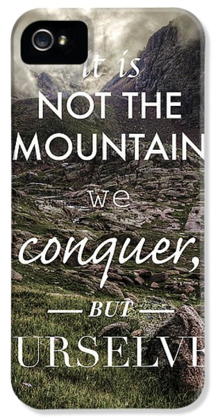 It Is Not The Mountain We Conquer But Ourselves IPhone 5 Case