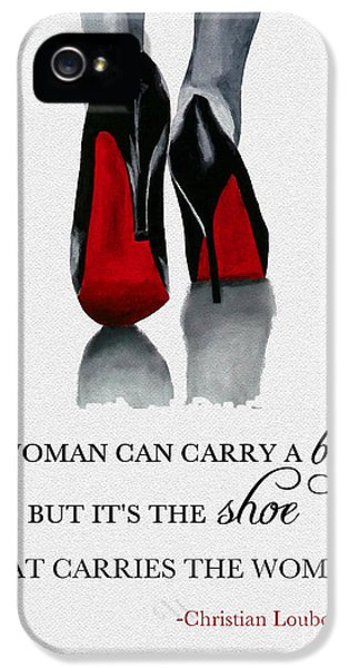 It's The Shoe That Carries The Woman IPhone 5 Case by Rebecca Jenkins