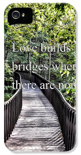 Love Builds Bridges Where There Are None IPhone 5 Case
