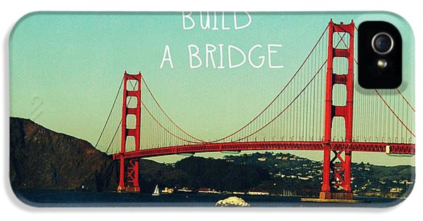 Love Can Build A Bridge- Inspirational Art IPhone 5 Case by Linda Woods