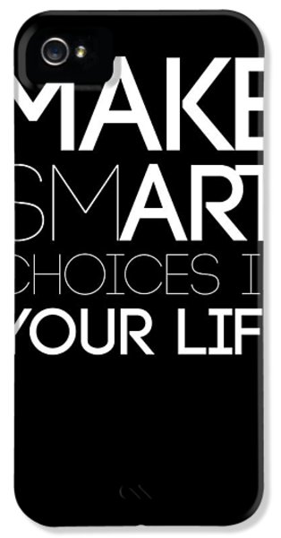Make Smart Choices In Your Life Poster 2 IPhone 5 Case