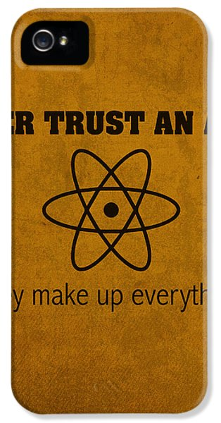 Never Trust An Atom They Make Up Everything Humor Art IPhone 5 Case
