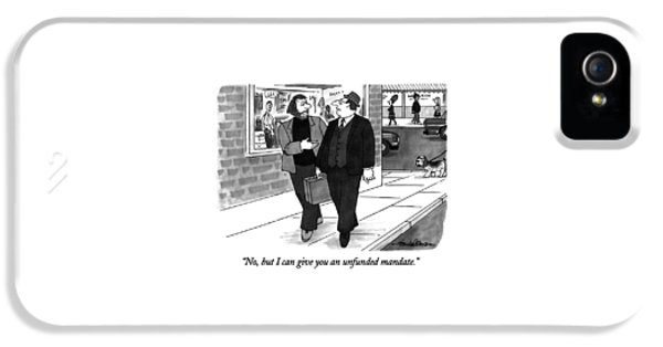 No, But I Can Give You An Unfunded Mandate IPhone 5 Case by J.B. Handelsman