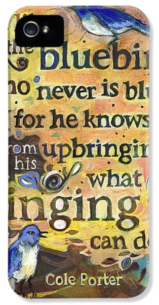 Bluebird iPhone 5 Case - Singing Bluebird Cole Porter Painted Quote by Jen Norton