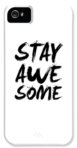 Stay Awesome Poster White IPhone 5 Case by Naxart Studio