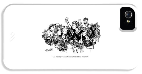 To Hillary - And Politicians Without Borders! IPhone 5 Case by William Hamilton